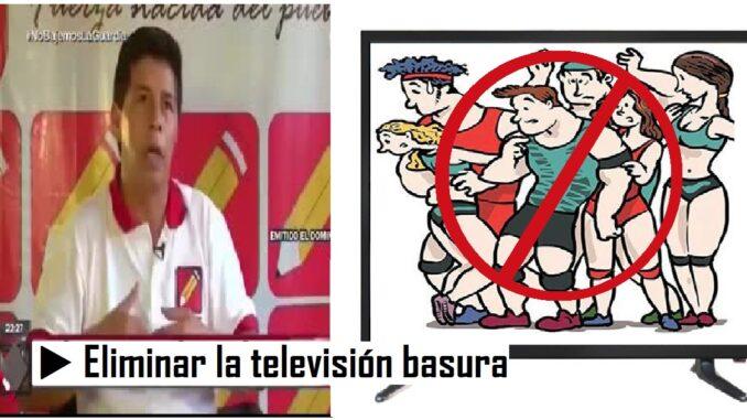 Pedro Castillo propone eliminar televisión basura