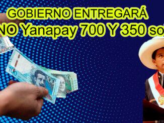 GOBIERNO ENTREGARÁ NUEVO BONO Yanapay 700 Y 350 soles